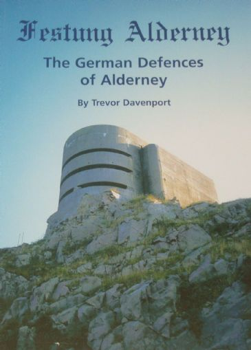 Festung Alderney - The German Defences of Alderney, by Trevor Davenport